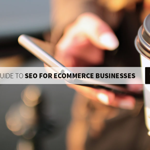 A guide to SEO for ecommerce businesses